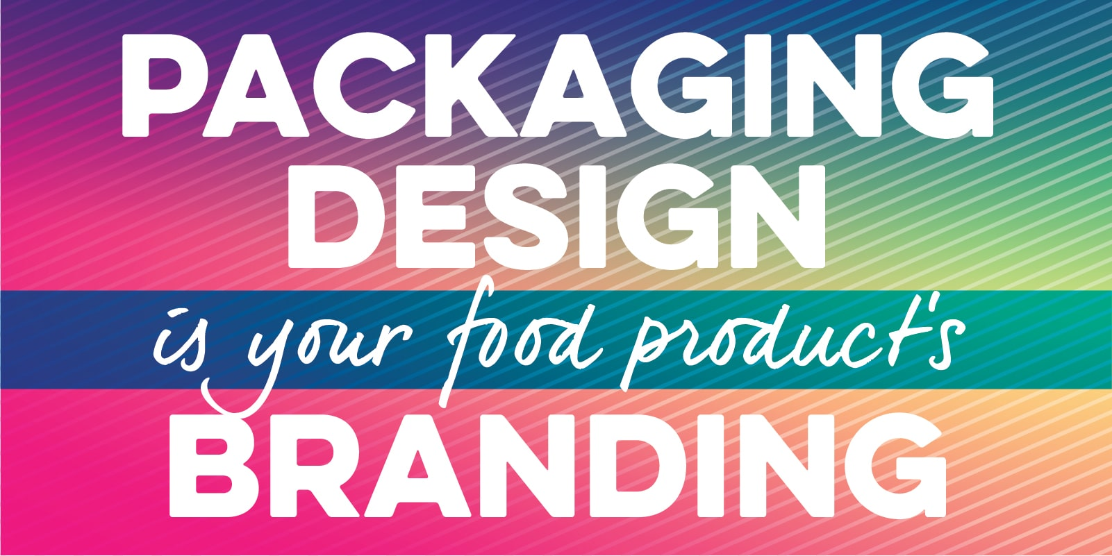 Packaging Design is Your Food Product's Branding